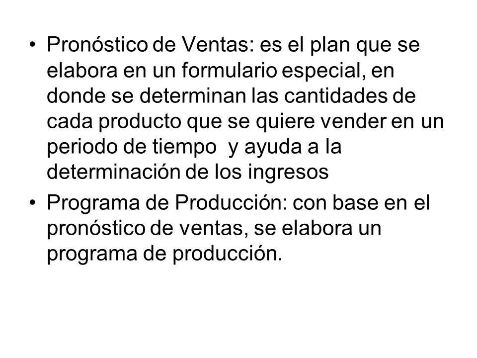 Pronóstico de Ventas: es el plan que se elabora en un formulario especial, en donde se determinan las cantidades de cada producto que se quiere vender en un periodo de tiempo y ayuda a la determinación de los ingresos