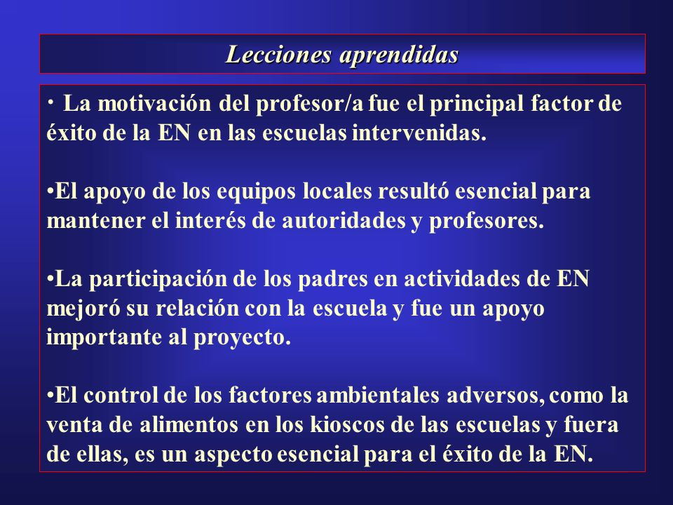 Lecciones aprendidasLa motivación del profesor/a fue el principal factor de éxito de la EN en las escuelas intervenidas.