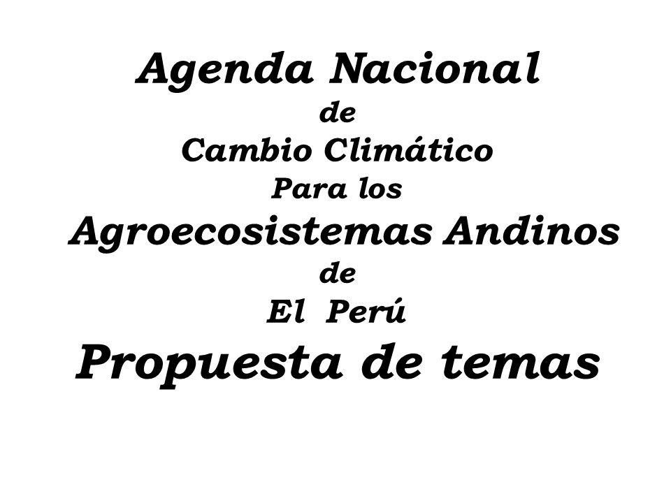 Agenda Nacional de Cambio Climático Para los Agroecosistemas Andinos de El Perú Propuesta de temas