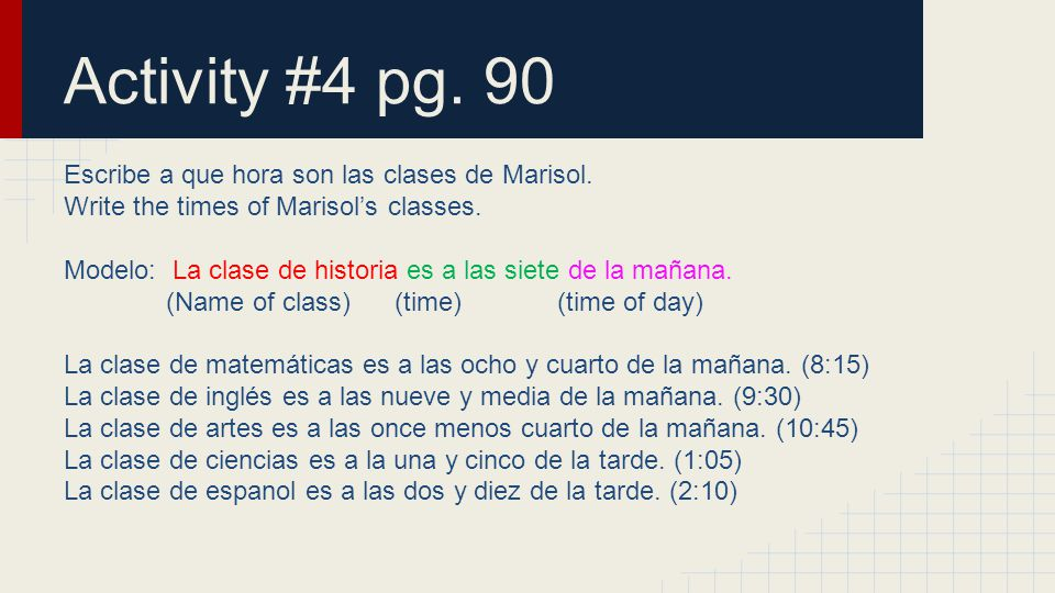 Cuadernos pp Vocabulario A pg. 50-Complete activities 1, 2, and 3. Talk about daily schedules.