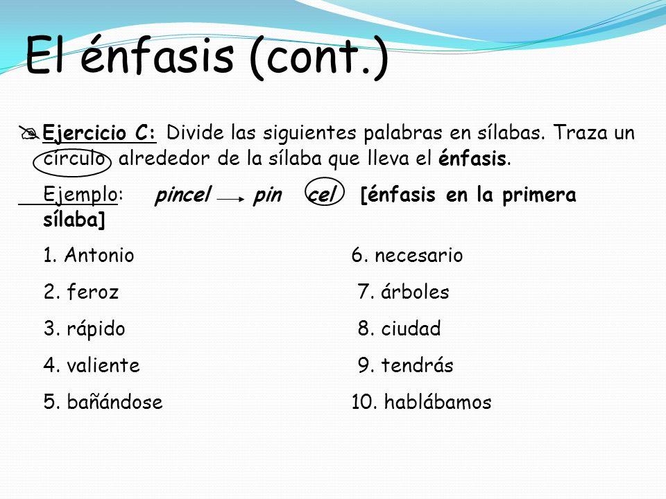 El énfasis (cont.) Ejercicio C: Divide las siguientes palabras en sílabas. Traza un círculo alrededor de la sílaba que lleva el énfasis.