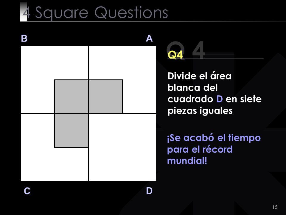 4 Square Questions B. A. Q 4. Q4. Divide el área blanca del cuadrado D en siete piezas iguales.