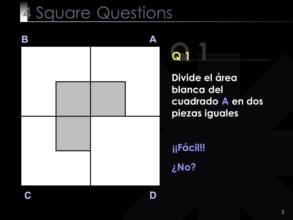 4 Square Questions B. A. Q 1. Q 1. Divide el área blanca del cuadrado A en dos piezas iguales. ¡¡Fácil!!