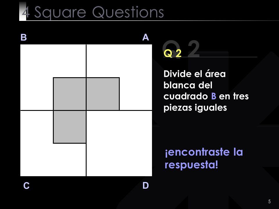 Q 2 4 Square Questions Q 2 ¡encontraste la respuesta! B A
