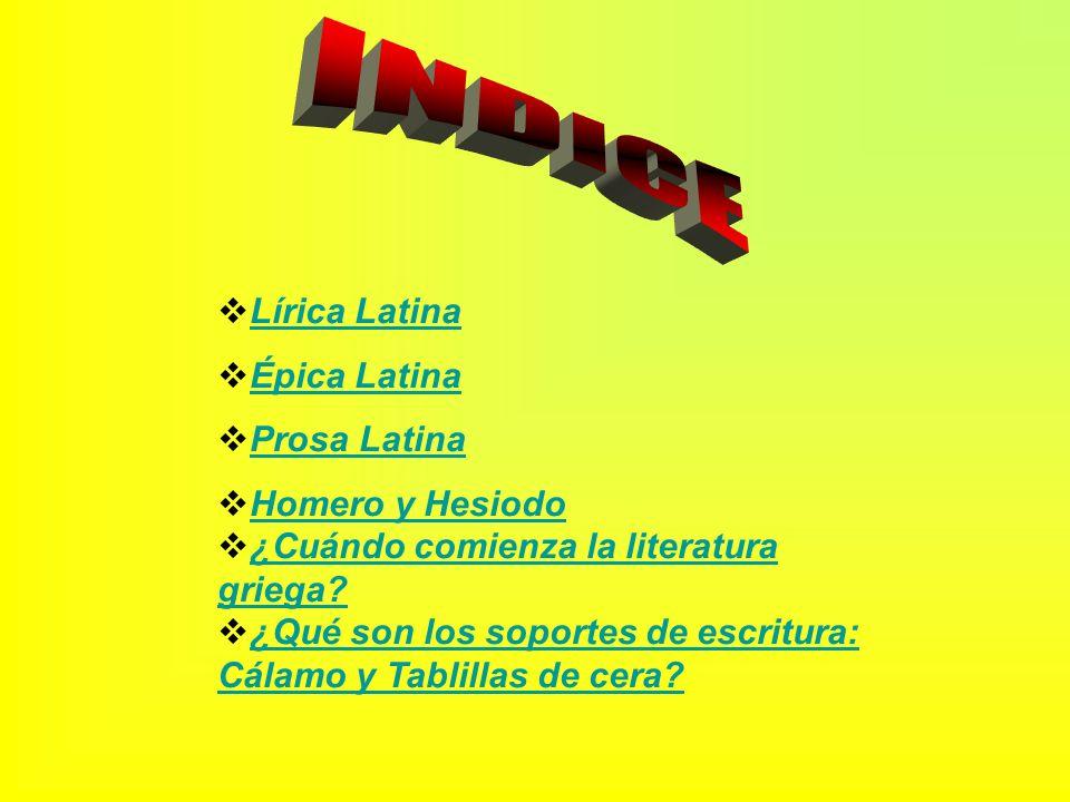INDICE Lírica Latina Épica Latina Prosa Latina Homero y Hesiodo