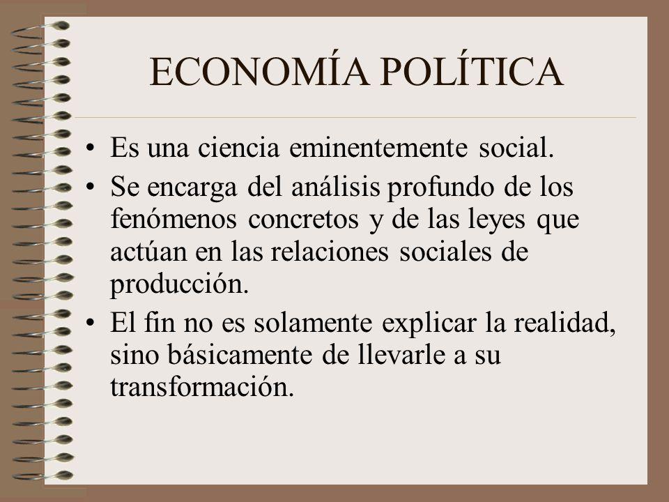ECONOMÍA POLÍTICA Es una ciencia eminentemente social.