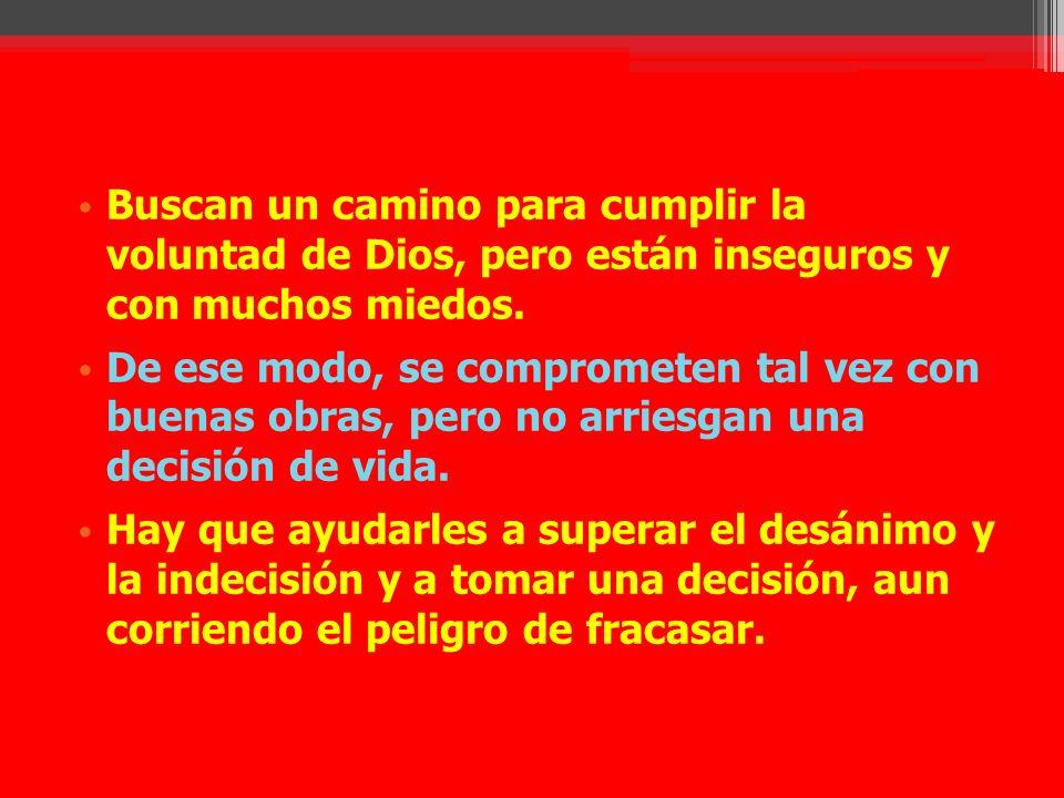 Buscan un camino para cumplir la voluntad de Dios, pero están inseguros y con muchos miedos.