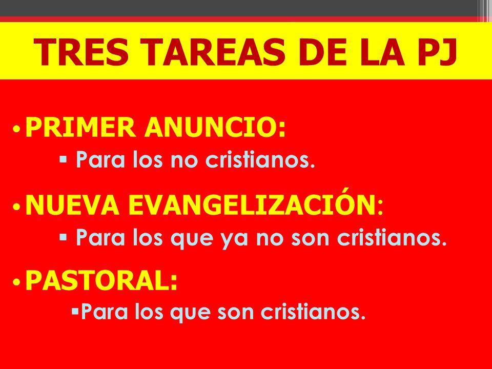 TRES TAREAS DE LA PJ PRIMER ANUNCIO: NUEVA EVANGELIZACIÓN: PASTORAL: