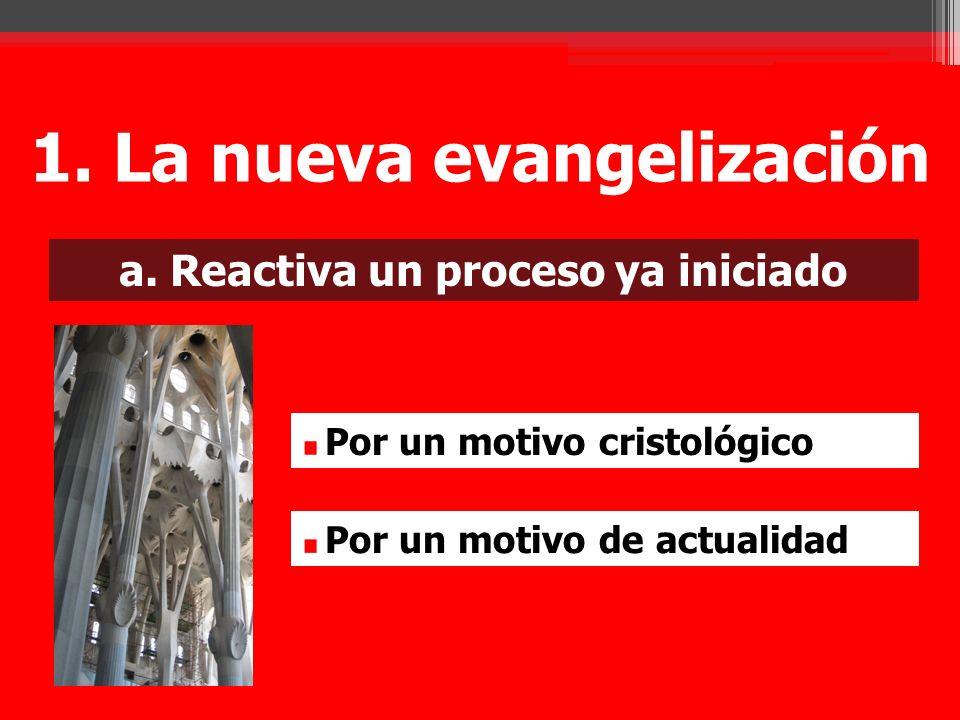 1. La nueva evangelización a. Reactiva un proceso ya iniciado