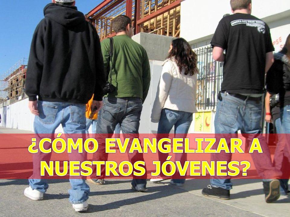 ¿CÓMO EVANGELIZAR A NUESTROS JÓVENES