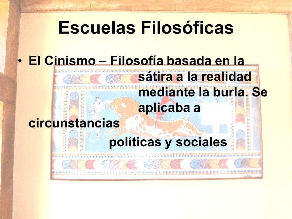 Escuelas FilosóficasEl Cinismo – Filosofía basada en la sátira a la realidad mediante la burla. Se aplicaba a circunstancias.