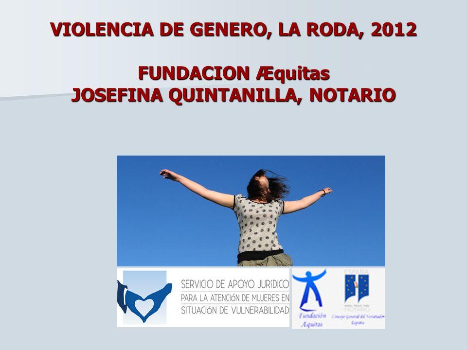 VIOLENCIA DE GENERO, LA RODA, 2012 FUNDACION Æquitas JOSEFINA QUINTANILLA, NOTARIO