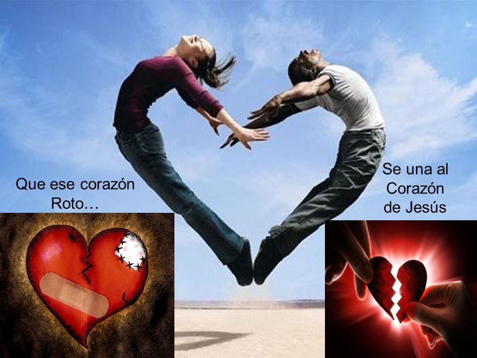 Se una al Corazón de Jesús Que ese corazón Roto…