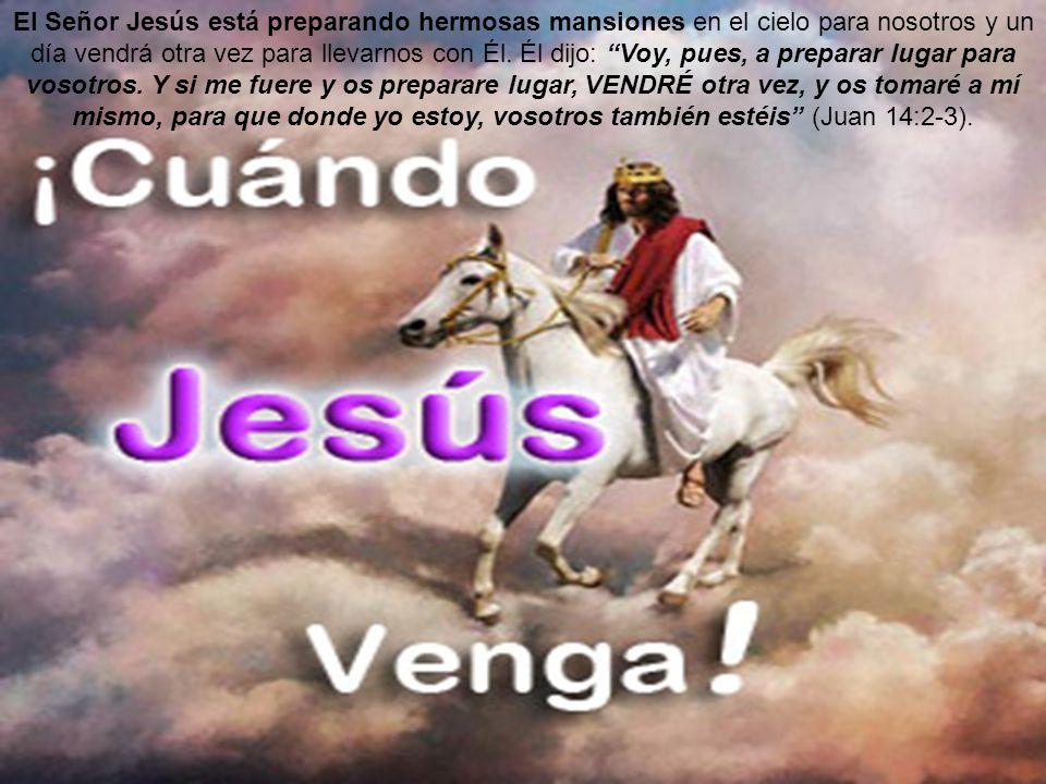El Señor Jesús está preparando hermosas mansiones en el cielo para nosotros y un día vendrá otra vez para llevarnos con Él.