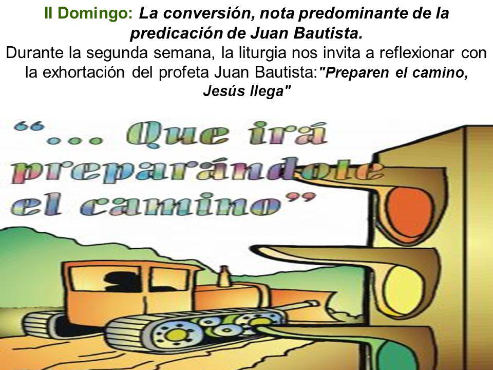 II Domingo: La conversión, nota predominante de la predicación de Juan Bautista.