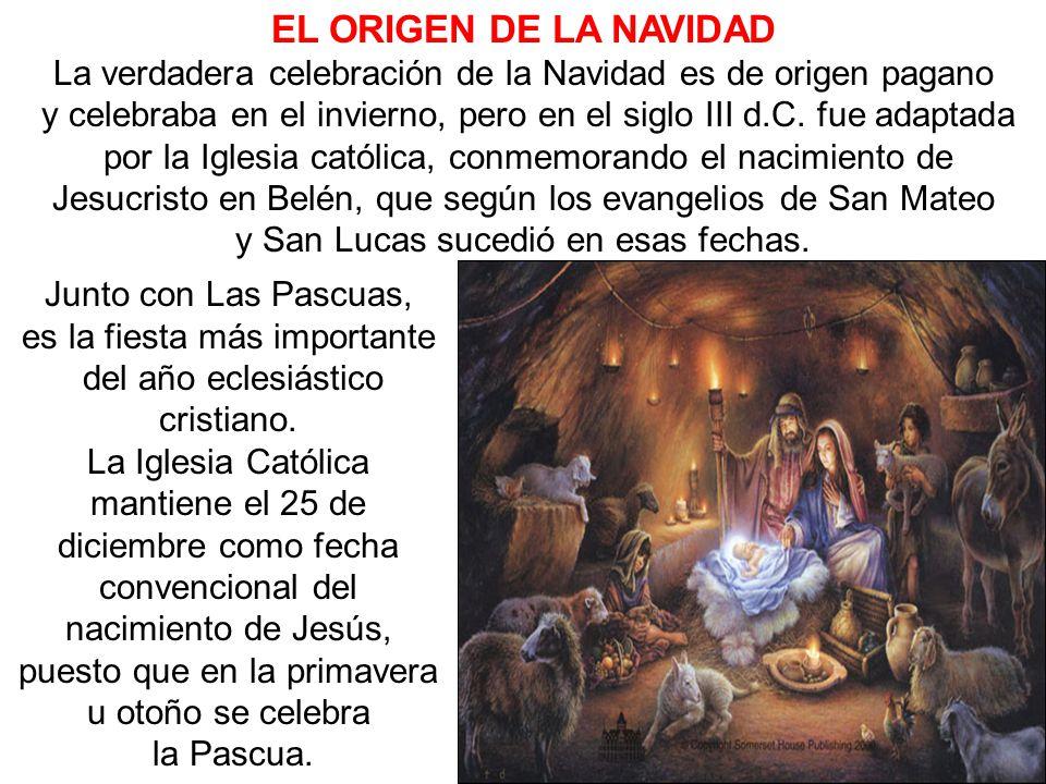 EL ORIGEN DE LA NAVIDAD La verdadera celebración de la Navidad es de origen pagano.