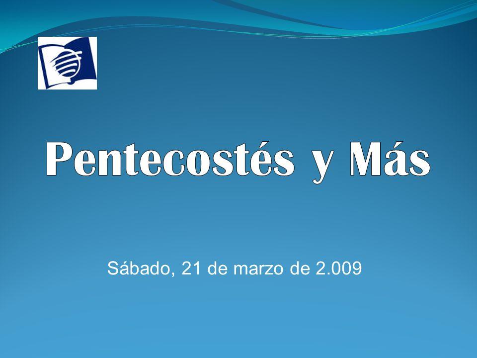 Pentecostés y Más Sábado, 21 de marzo de 2.009