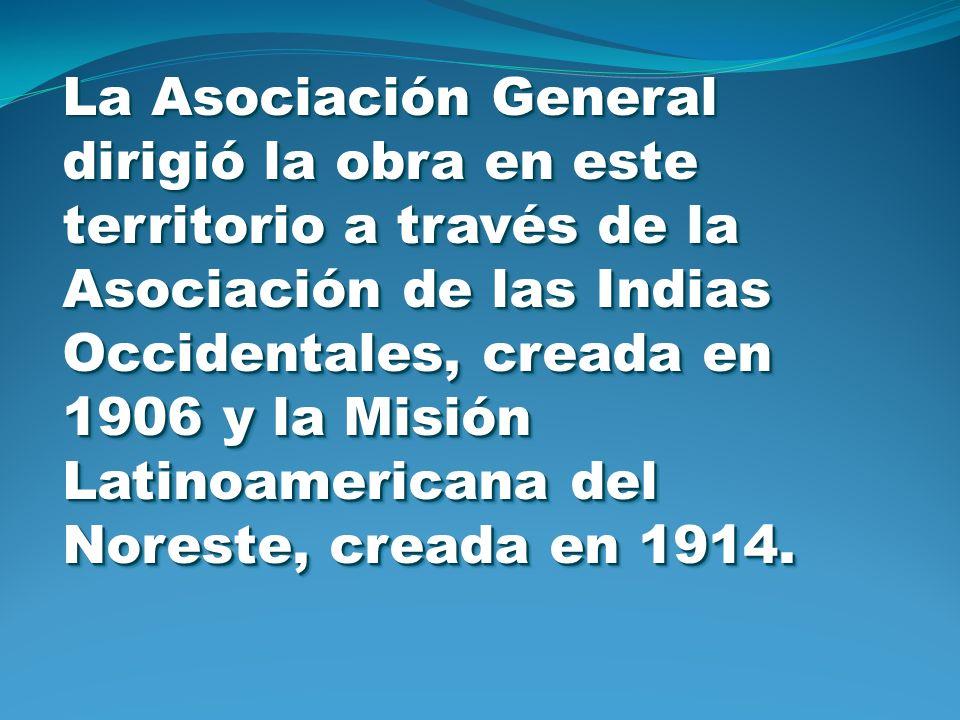 La Asociación General dirigió la obra en este territorio a través de la Asociación de las Indias Occidentales, creada en 1906 y la Misión Latinoamericana del Noreste, creada en 1914.