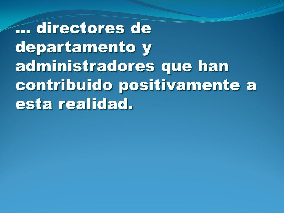 … directores de departamento y administradores que han contribuido positivamente a esta realidad.