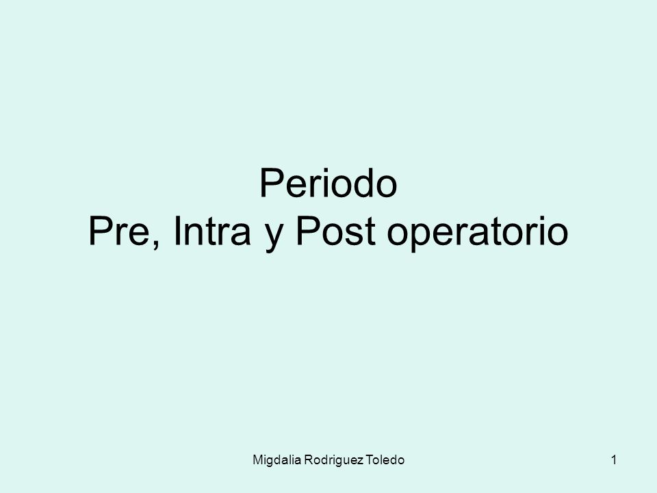 Periodo Pre, Intra y Post operatorio