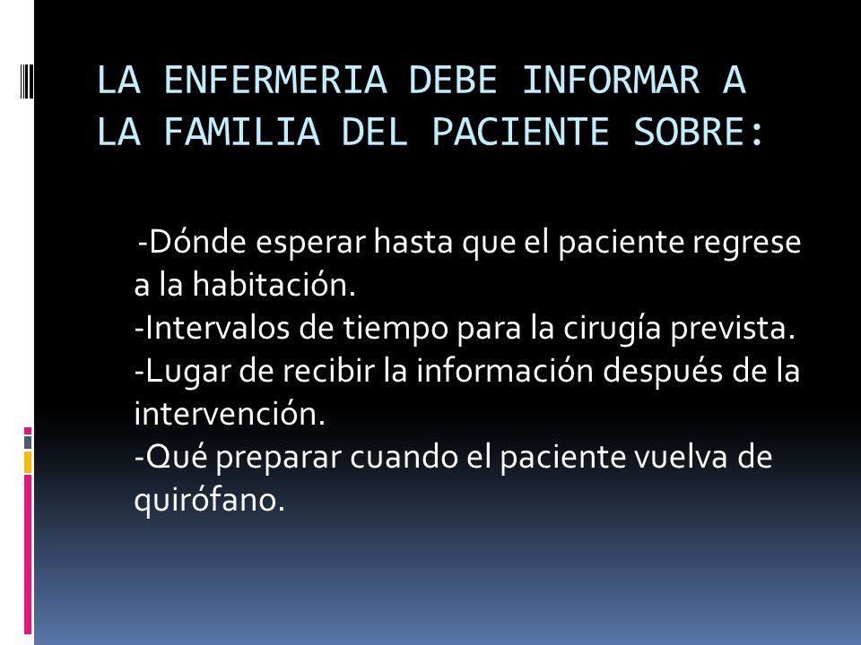 LA ENFERMERIA DEBE INFORMAR A LA FAMILIA DEL PACIENTE SOBRE: