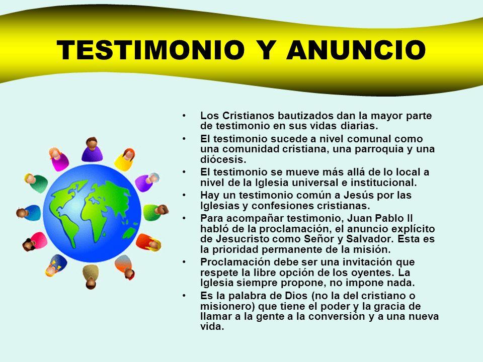 TESTIMONIO Y ANUNCIOLos Cristianos bautizados dan la mayor parte de testimonio en sus vidas diarias.
