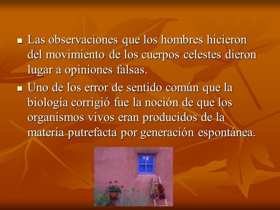 Las observaciones que los hombres hicieron del movimiento de los cuerpos celestes dieron lugar a opiniones falsas.