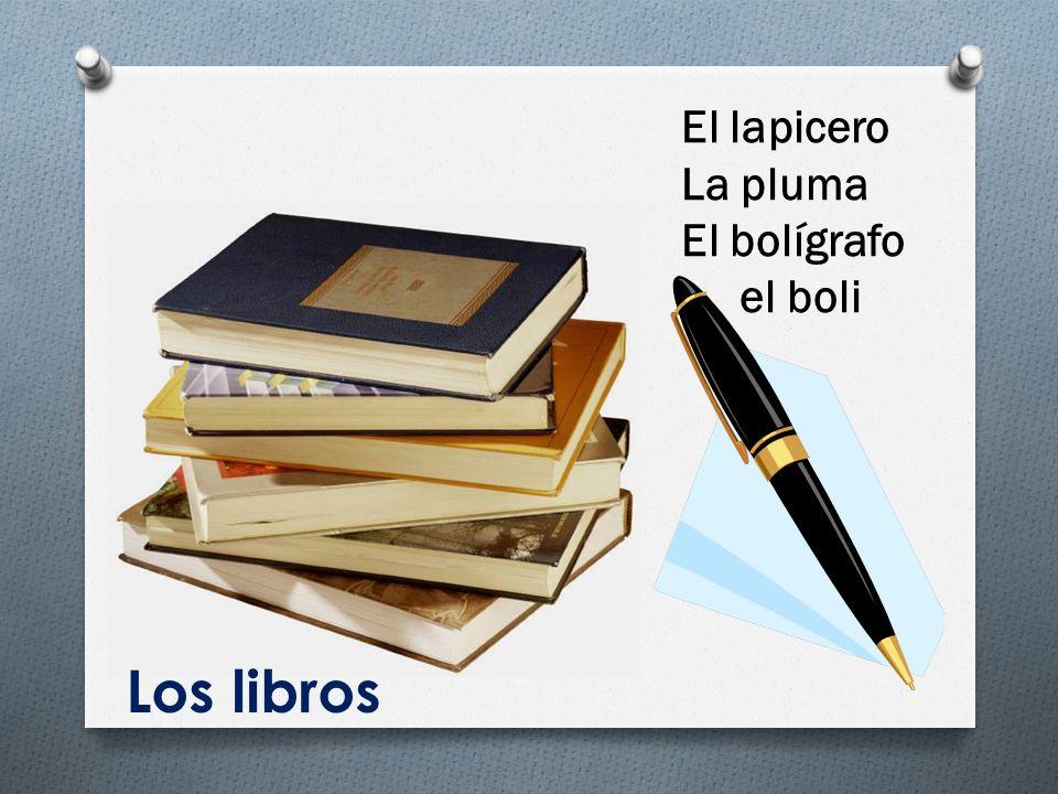 El lapicero La pluma El bolígrafo el boli Los libros