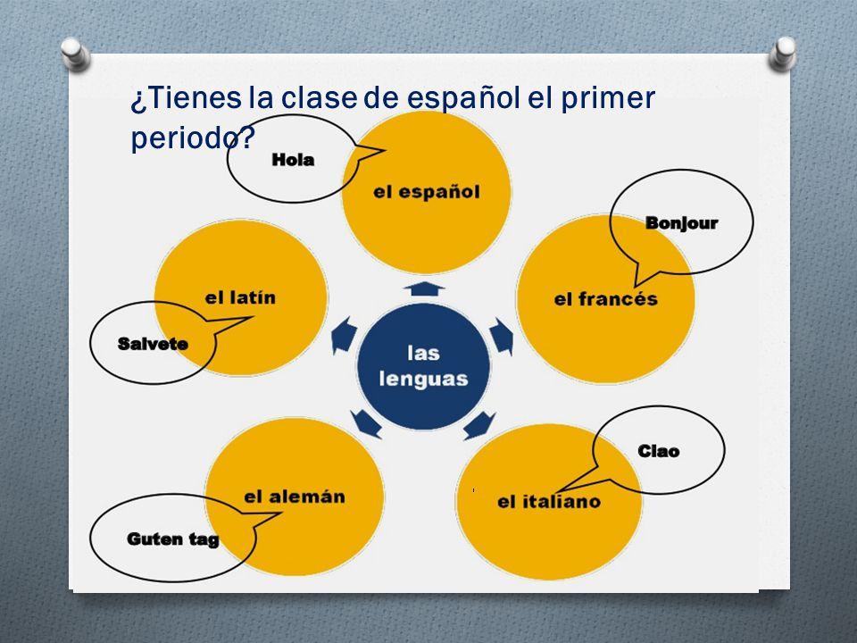 ¿Tienes la clase de español el primer periodo