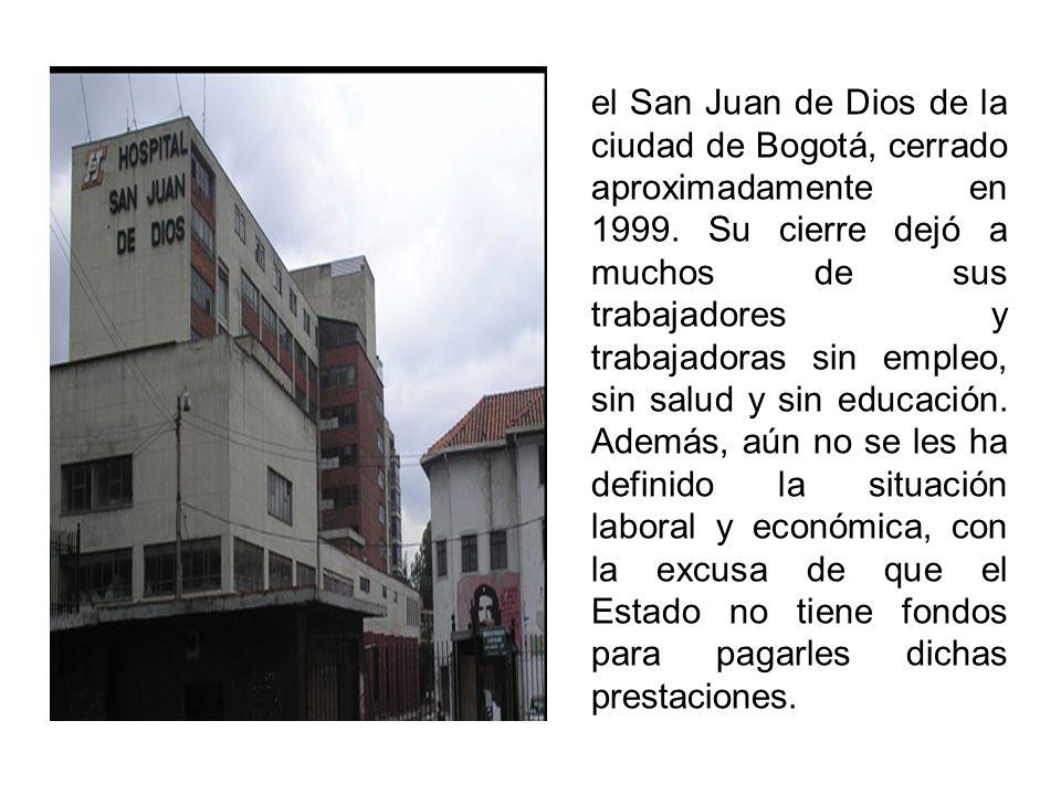 el San Juan de Dios de la ciudad de Bogotá, cerrado aproximadamente en 1999.