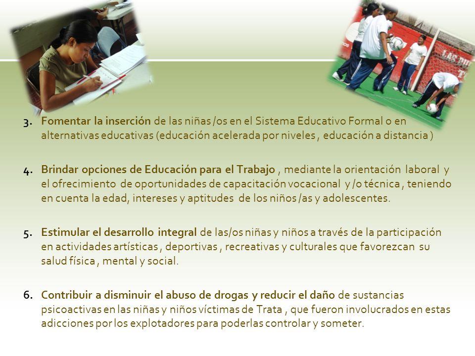 Fomentar la inserción de las niñas /os en el Sistema Educativo Formal o en alternativas educativas (educación acelerada por niveles , educación a distancia )