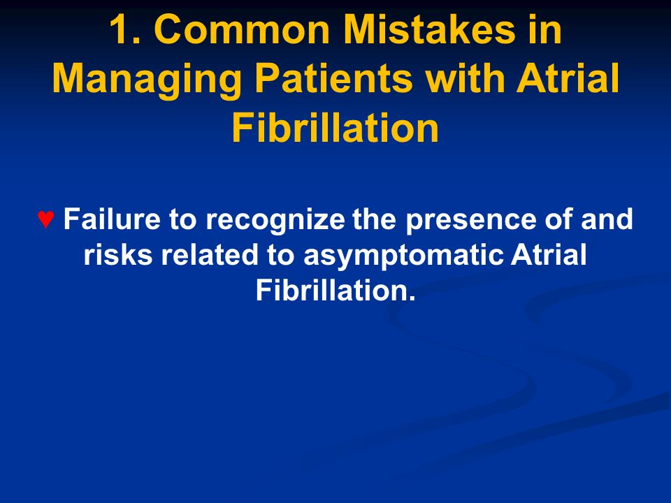 1. Common Mistakes in Managing Patients with Atrial Fibrillation