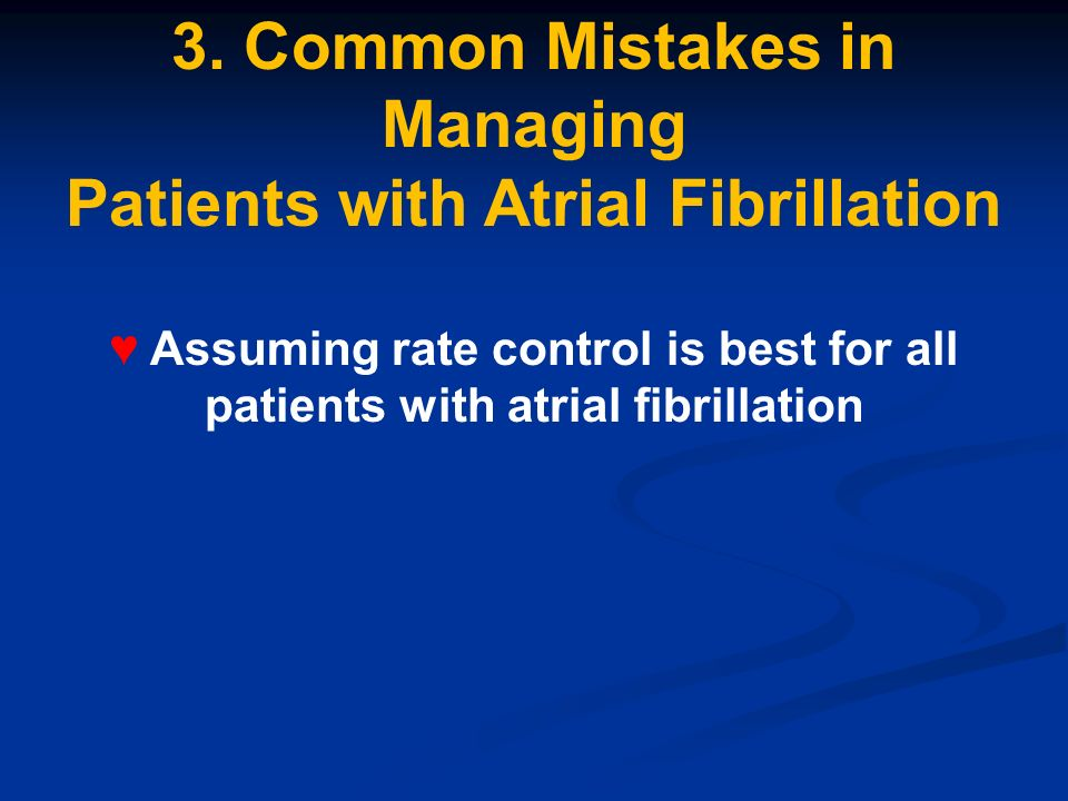 3. Common Mistakes in Managing Patients with Atrial Fibrillation