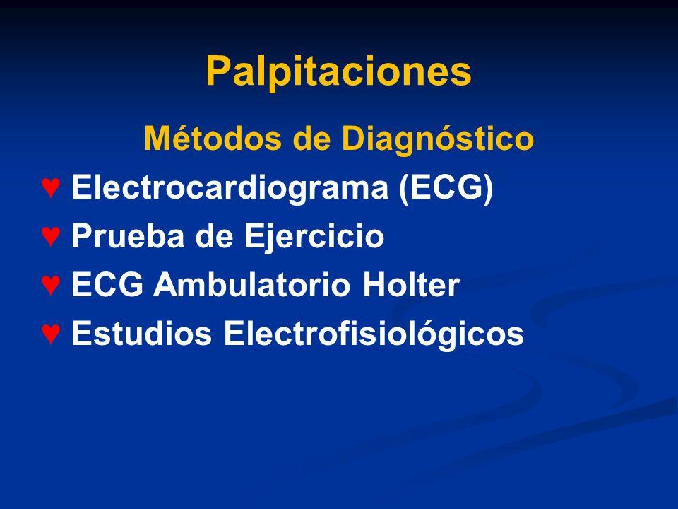 Palpitaciones Métodos de Diagnóstico ♥ Electrocardiograma (ECG) ♥ Prueba de Ejercicio ♥ ECG Ambulatorio Holter ♥ Estudios Electrofisiológicos