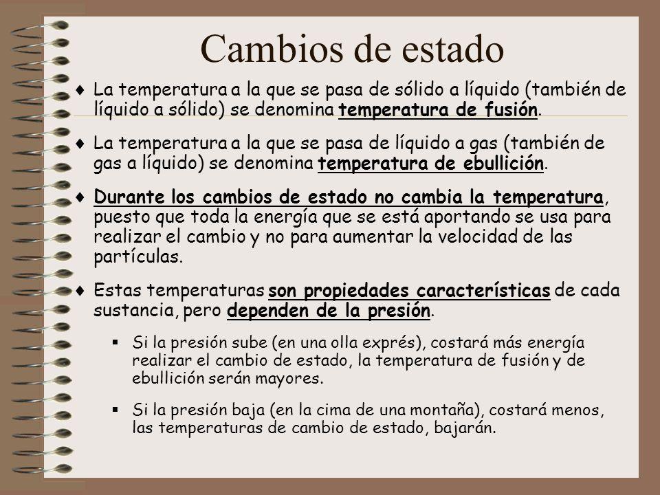 Cambios de estado La temperatura a la que se pasa de sólido a líquido (también de líquido a sólido) se denomina temperatura de fusión.
