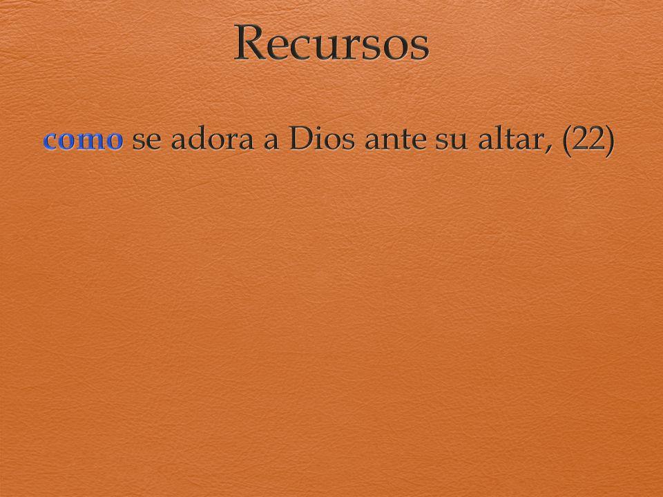 como se adora a Dios ante su altar, (22)