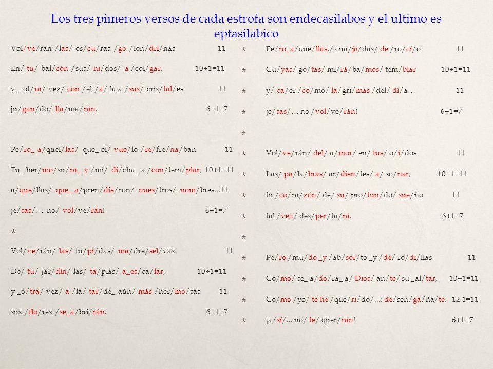 Los tres pimeros versos de cada estrofa son endecasilabos y el ultimo es eptasilabico