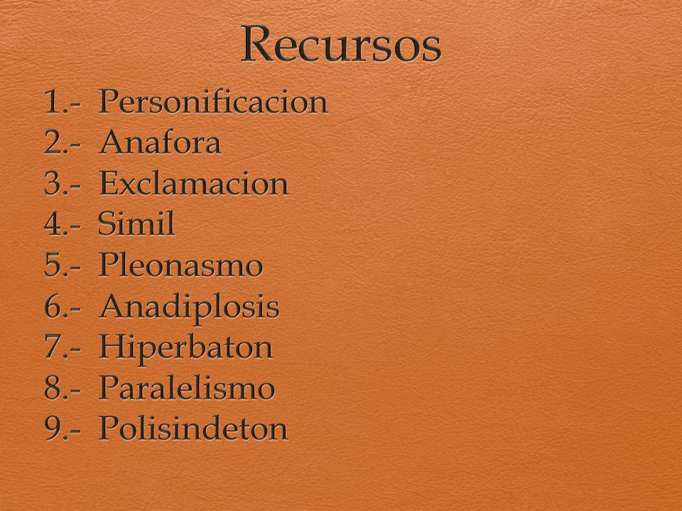 Recursos 1.- Personificacion 2.- Anafora 3.- Exclamacion 4.- Simil