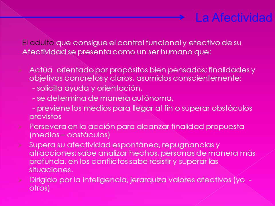 La AfectividadEl adulto que consigue el control funcional y efectivo de su. Afectividad se presenta como un ser humano que: