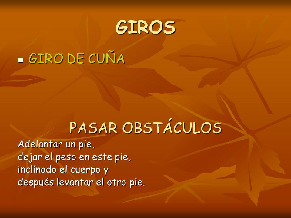 GIROS PASAR OBSTÁCULOS GIRO DE CUÑA Adelantar un pie,