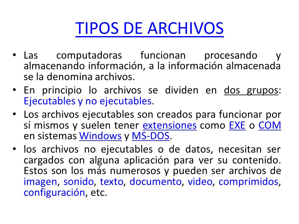 TIPOS DE ARCHIVOS Las computadoras funcionan procesando y almacenando información, a la información almacenada se la denomina archivos.
