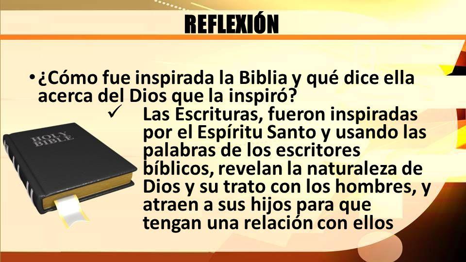 REFLEXIÓN ¿Cómo fue inspirada la Biblia y qué dice ella acerca del Dios que la inspiró