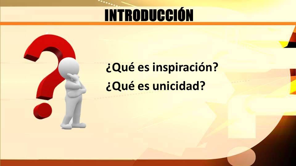 INTRODUCCIÓN ¿Qué es inspiración ¿Qué es unicidad