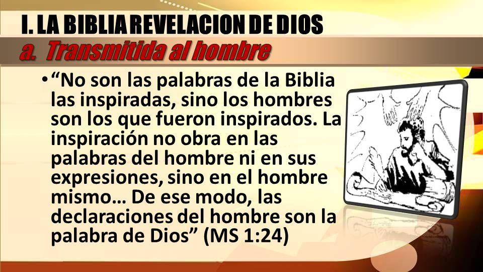 I. LA BIBLIA REVELACION DE DIOS a. Transmitida al hombre
