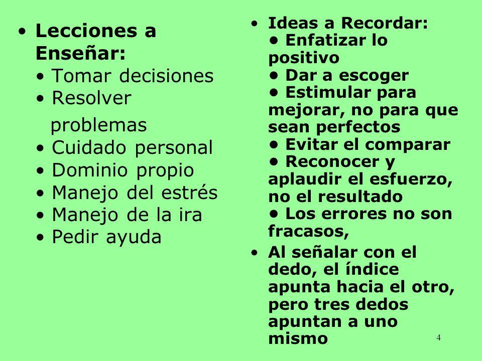 Lecciones a Enseñar: • Tomar decisiones • Resolver