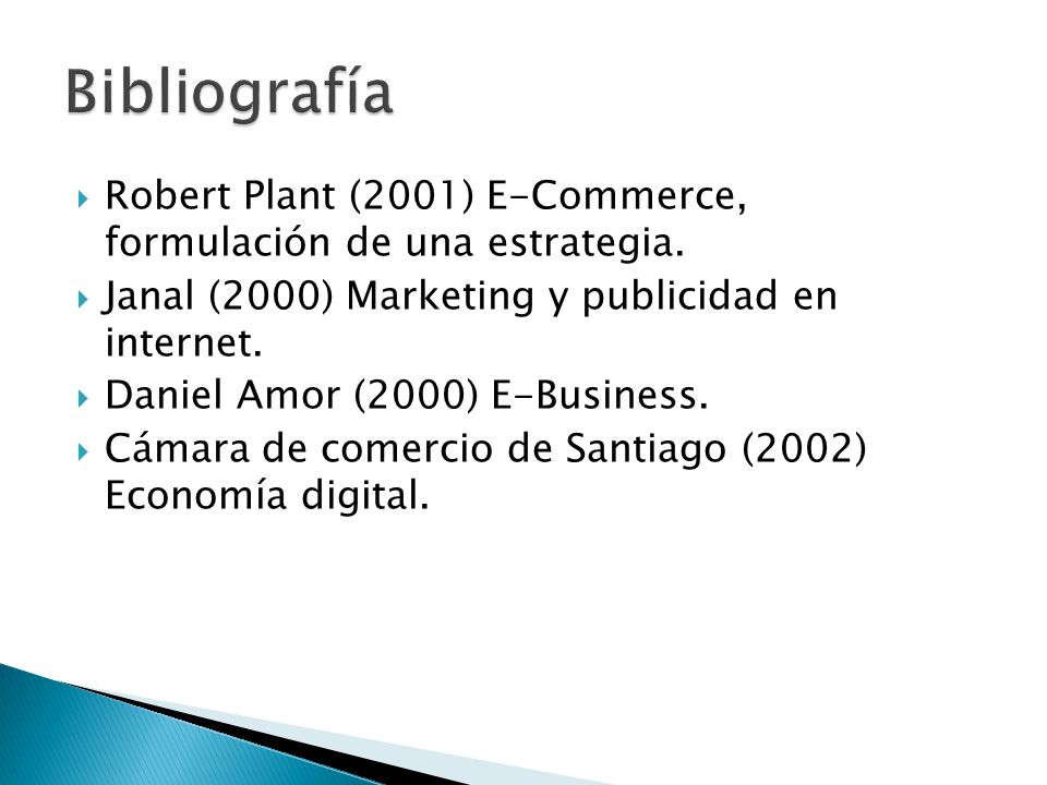 Bibliografía Robert Plant (2001) E-Commerce, formulación de una estrategia. Janal (2000) Marketing y publicidad en internet.