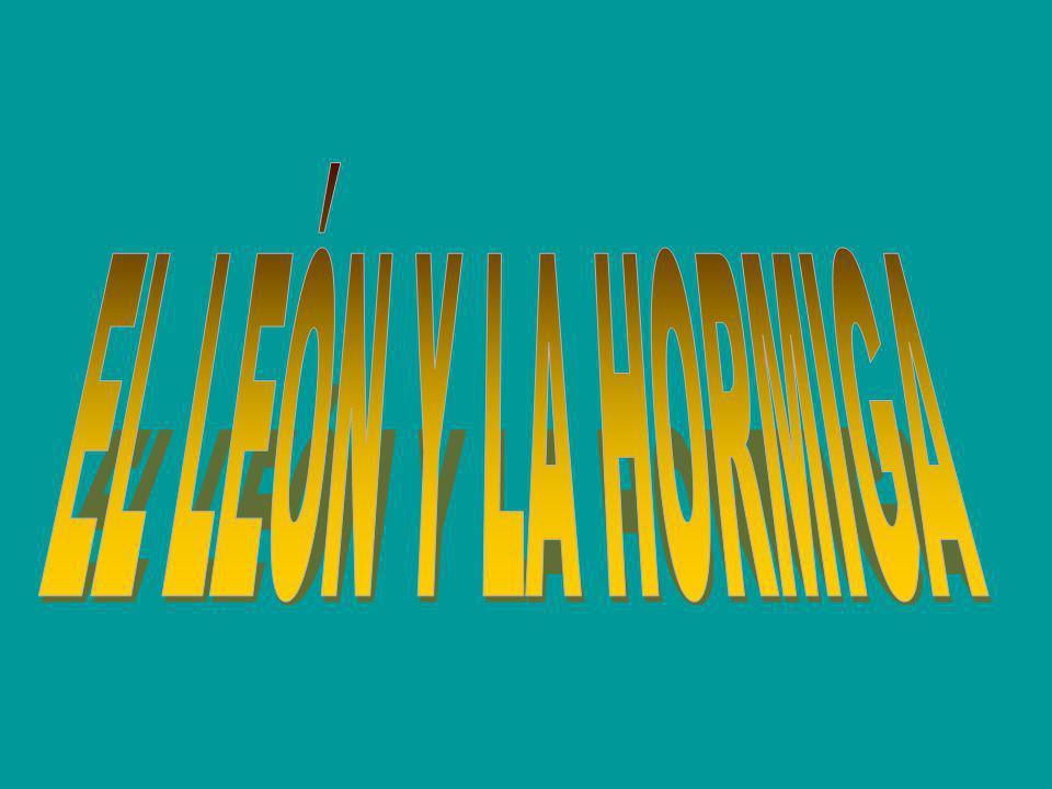 EL LEÓN Y LA HORMIGA