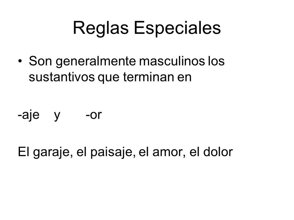 Reglas Especiales Son generalmente masculinos los sustantivos que terminan en. -aje y -or.
