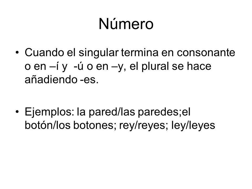 Número Cuando el singular termina en consonante o en –í y -ú o en –y, el plural se hace añadiendo -es.