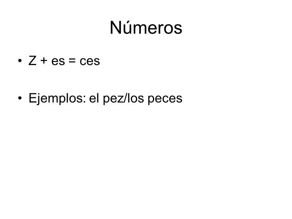 Números Z + es = ces Ejemplos: el pez/los peces